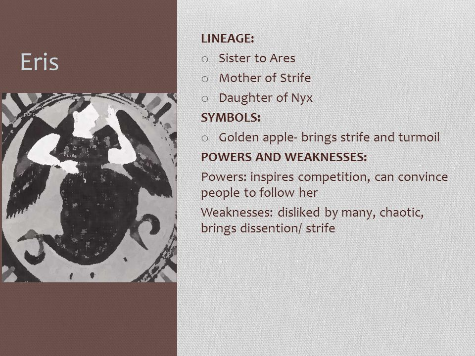 Eris LINEAGE: Sister to Ares Mother of Strife Daughter of Nyx SYMBOLS: