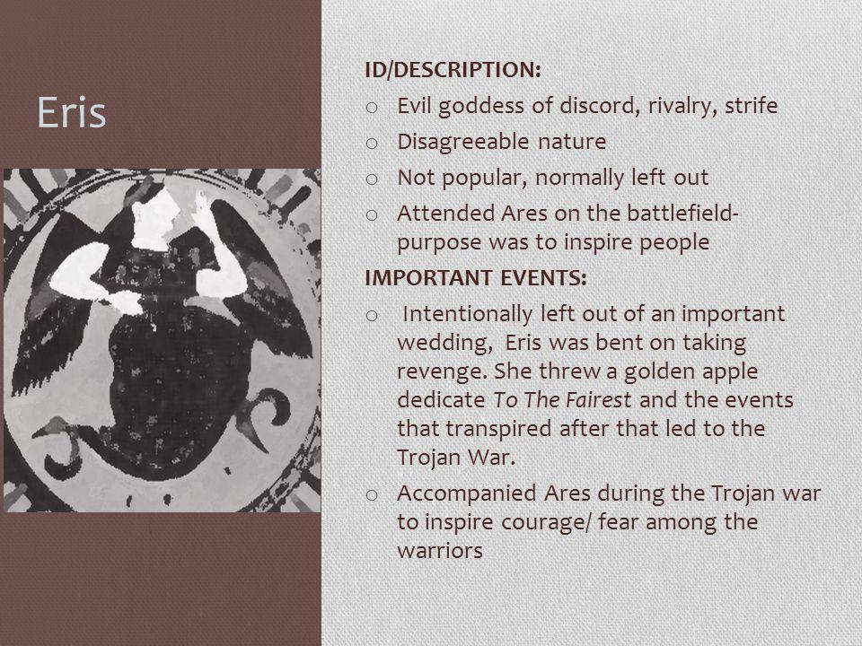 Eris ID/DESCRIPTION: Evil goddess of discord, rivalry, strife