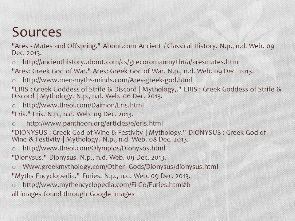 Sources Ares - Mates and Offspring. About.com Ancient / Classical History. N.p., n.d. Web. 09 Dec. 2013.