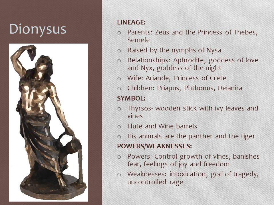 Dionysus LINEAGE: Parents: Zeus and the Princess of Thebes, Semele