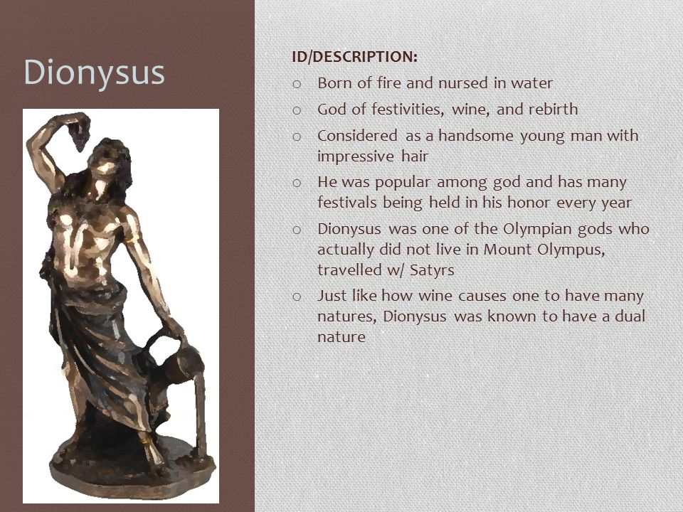 Dionysus ID/DESCRIPTION: Born of fire and nursed in water