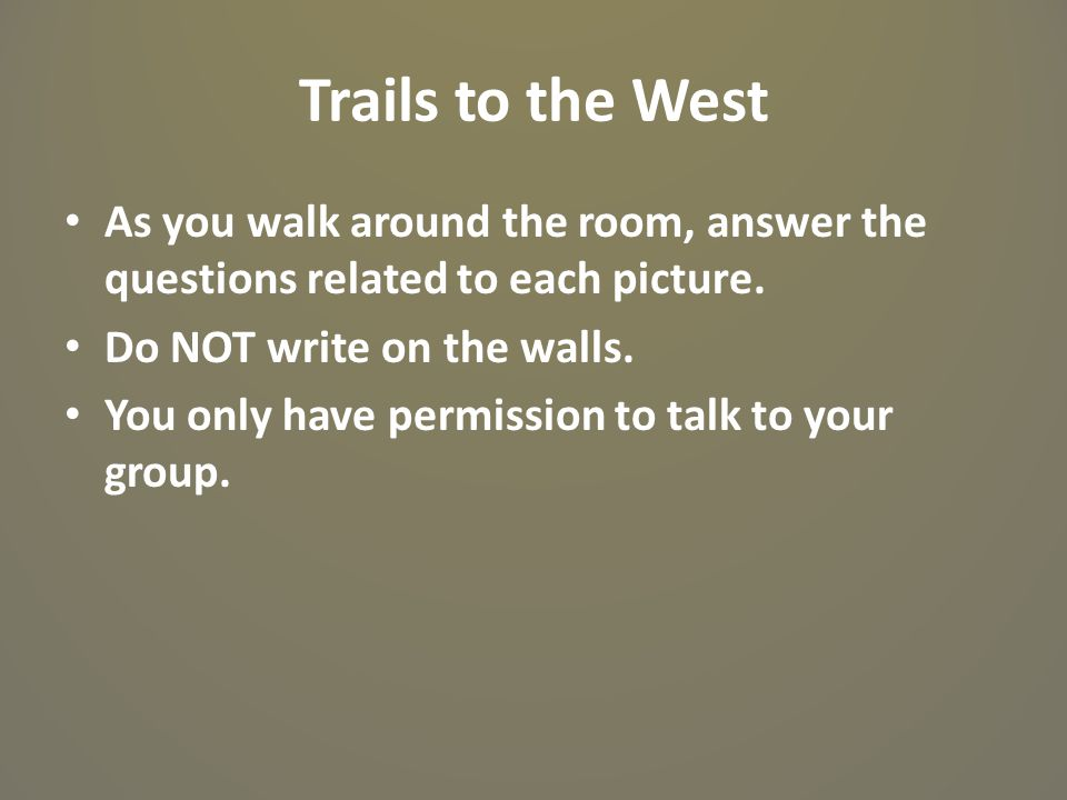 Trails to the West As you walk around the room, answer the questions related to each picture. Do NOT write on the walls.