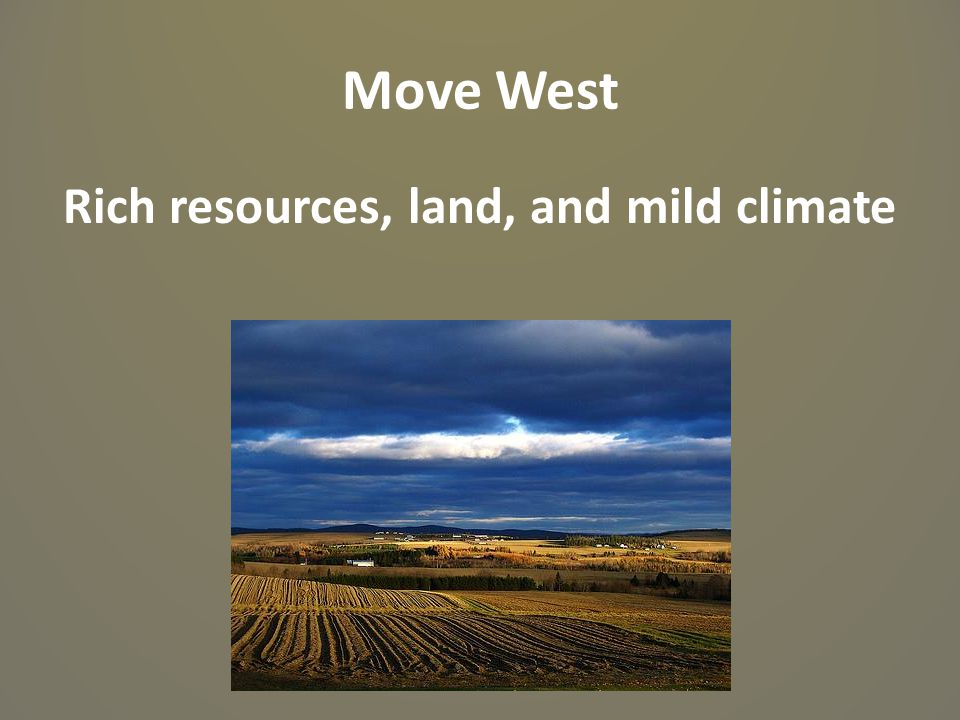 Rich resources, land, and mild climate