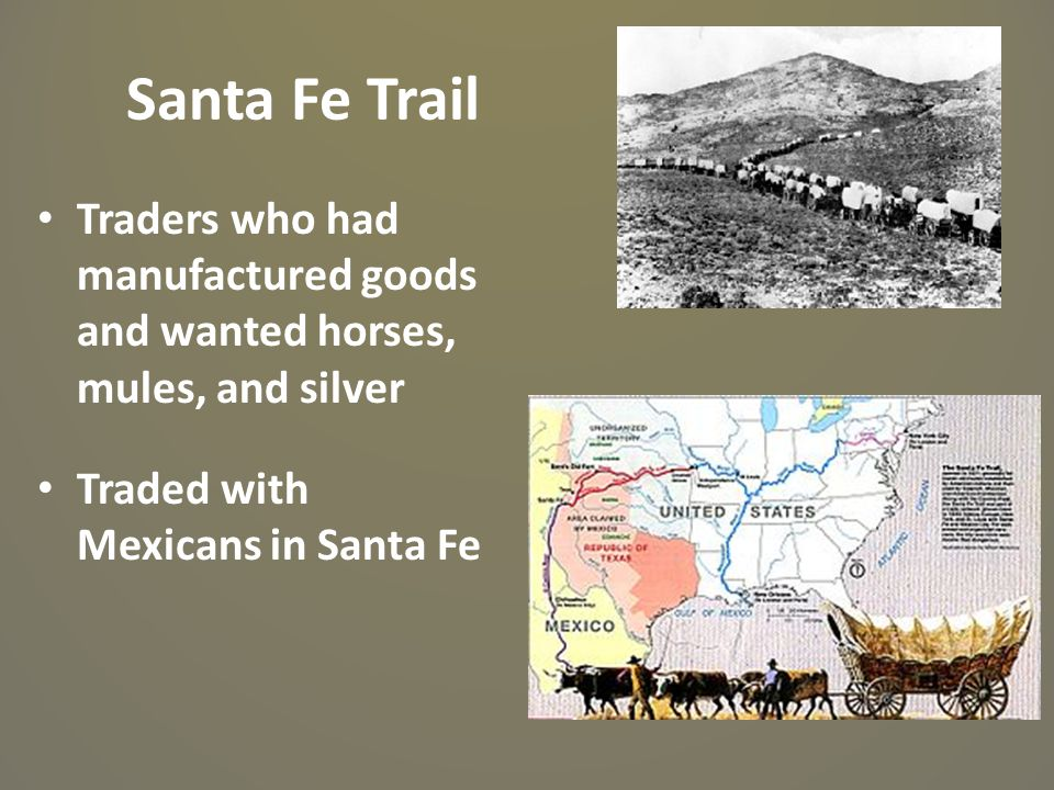 Santa Fe Trail Traders who had manufactured goods and wanted horses, mules, and silver.
