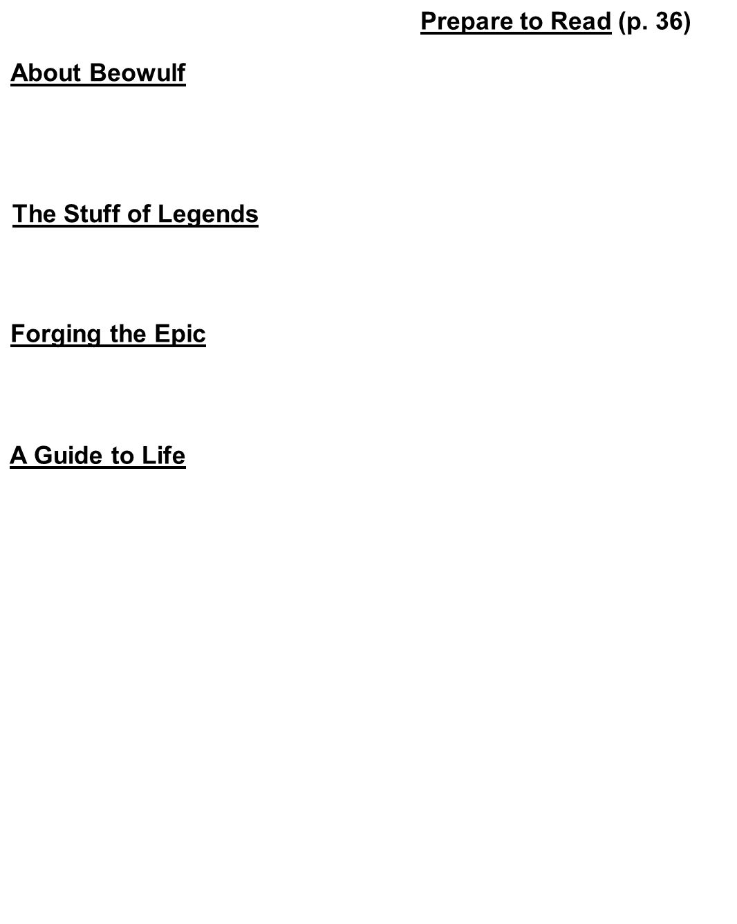 Prepare to Read (p. 36) About Beowulf The Stuff of Legends Forging the Epic A Guide to Life