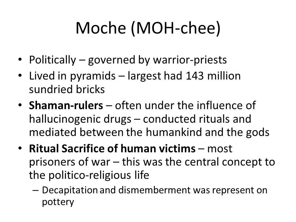 Moche (MOH-chee) Politically – governed by warrior-priests