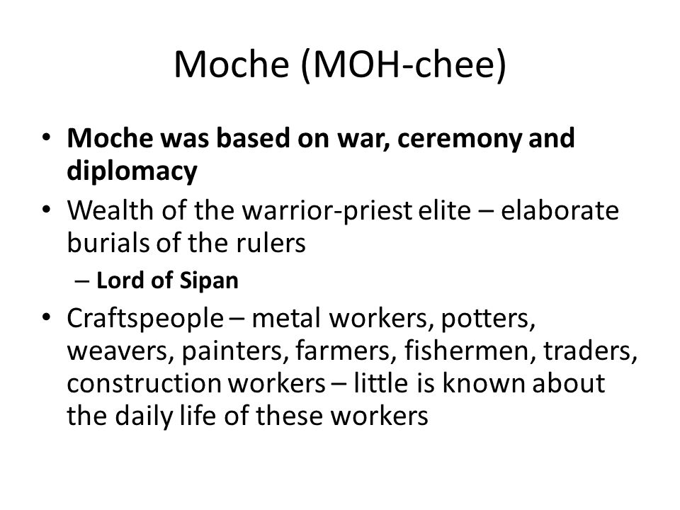 Moche (MOH-chee) Moche was based on war, ceremony and diplomacy