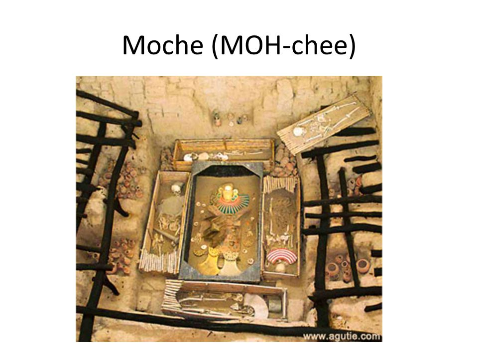 Moche (MOH-chee) The Lord of Sipan – dating to 290 CE – shows wealth of elite – pottery, gold, metals, human sacrafices.