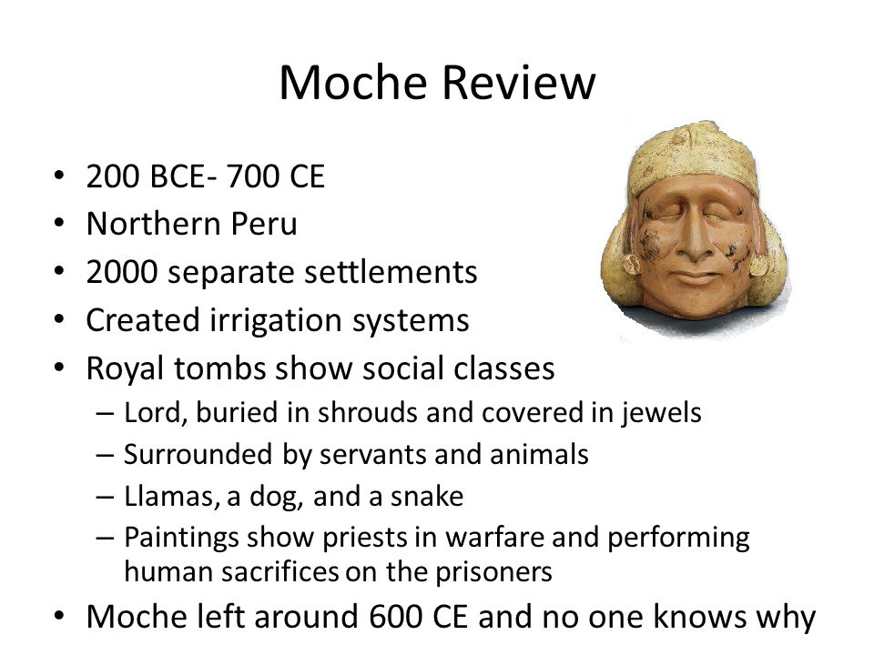 Moche Review 200 BCE- 700 CE Northern Peru 2000 separate settlements