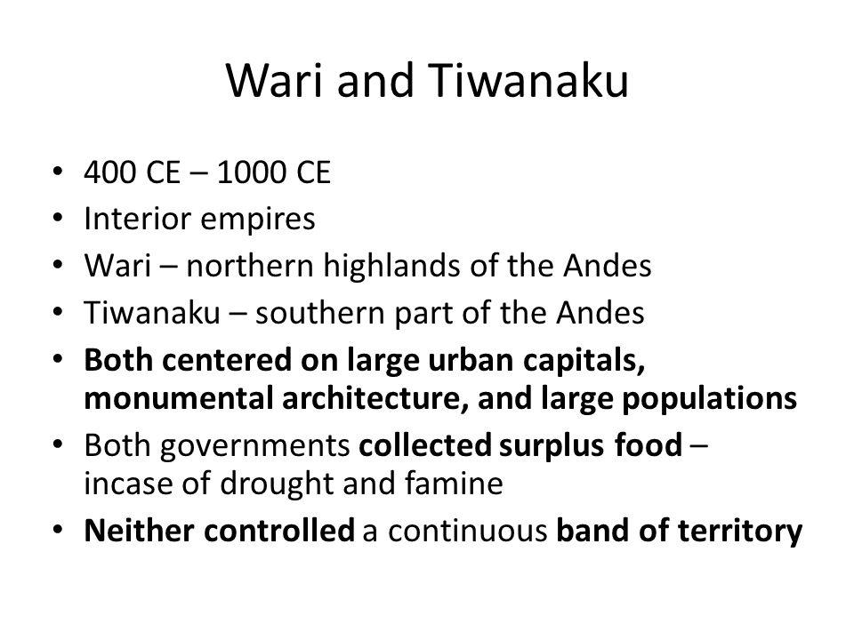 Wari and Tiwanaku 400 CE – 1000 CE Interior empires