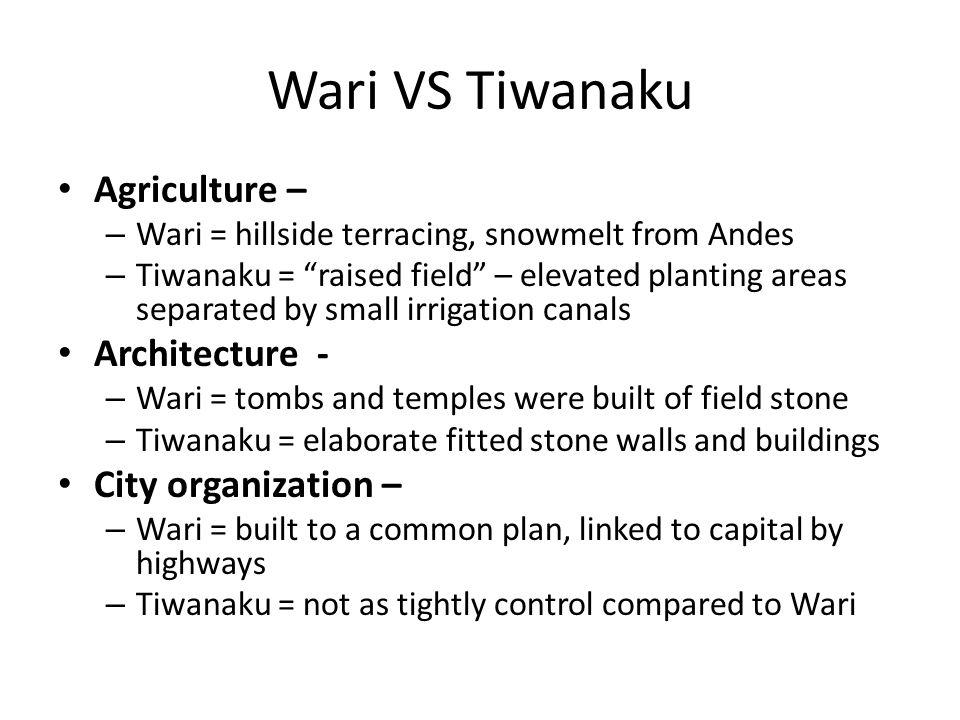 Wari VS Tiwanaku Agriculture – Architecture - City organization –