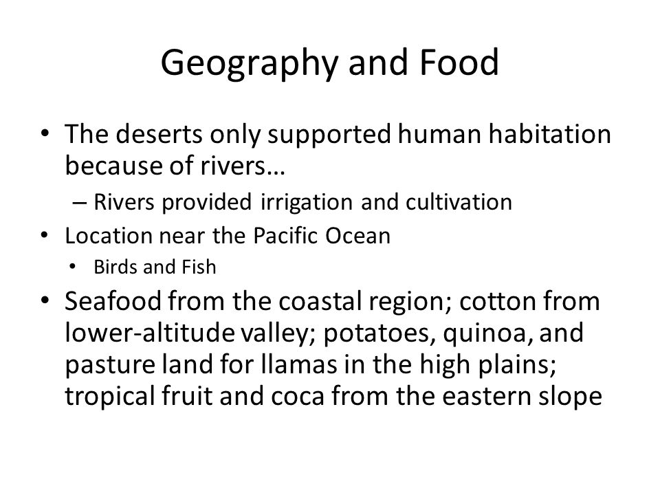 Geography and Food The deserts only supported human habitation because of rivers… Rivers provided irrigation and cultivation.