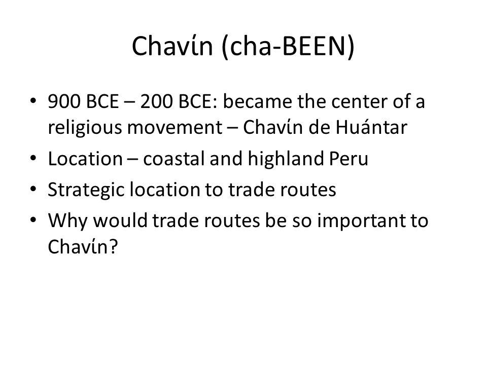 Chavίn (cha-BEEN) 900 BCE – 200 BCE: became the center of a religious movement – Chavίn de Huántar.