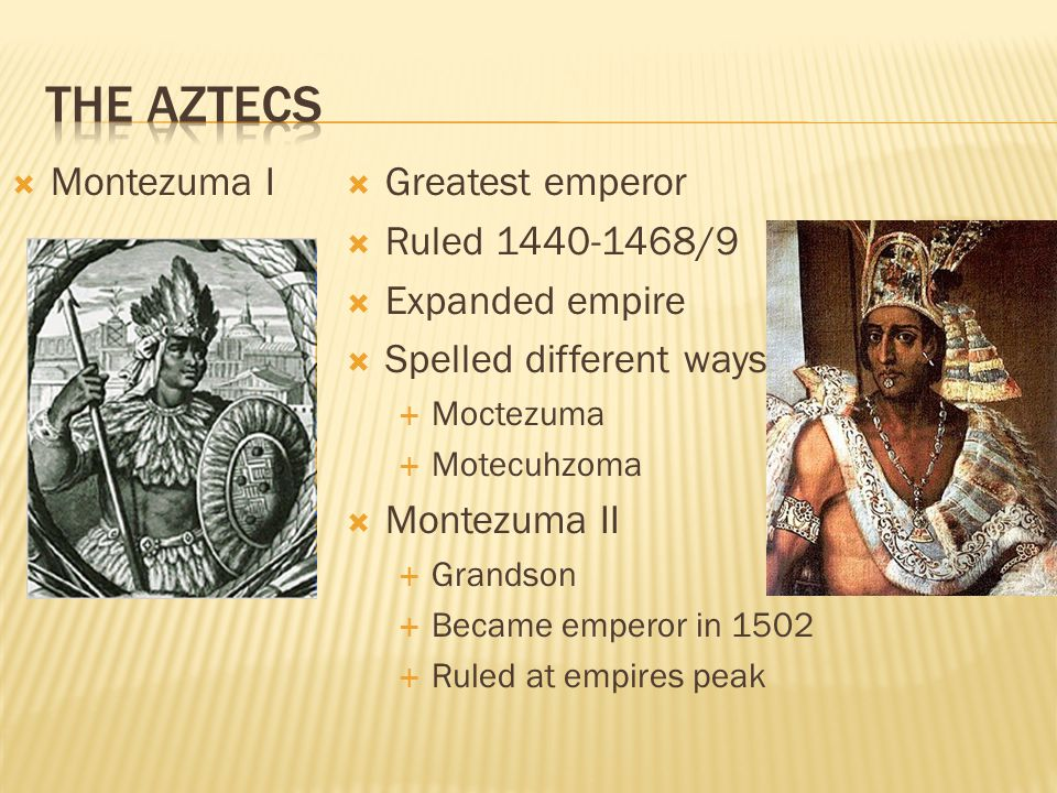 The Aztecs Montezuma I Greatest emperor Ruled 1440-1468/9