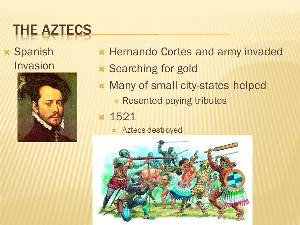 The Aztecs Spanish Invasion Hernando Cortes and army invaded