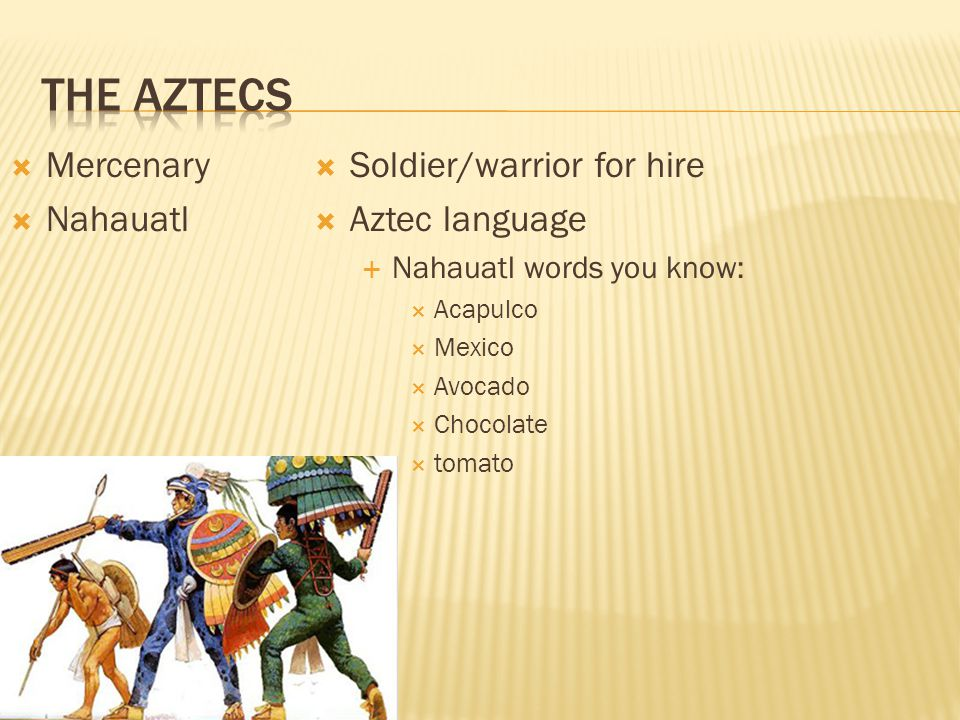 The Aztecs Mercenary Nahauatl Soldier/warrior for hire Aztec language