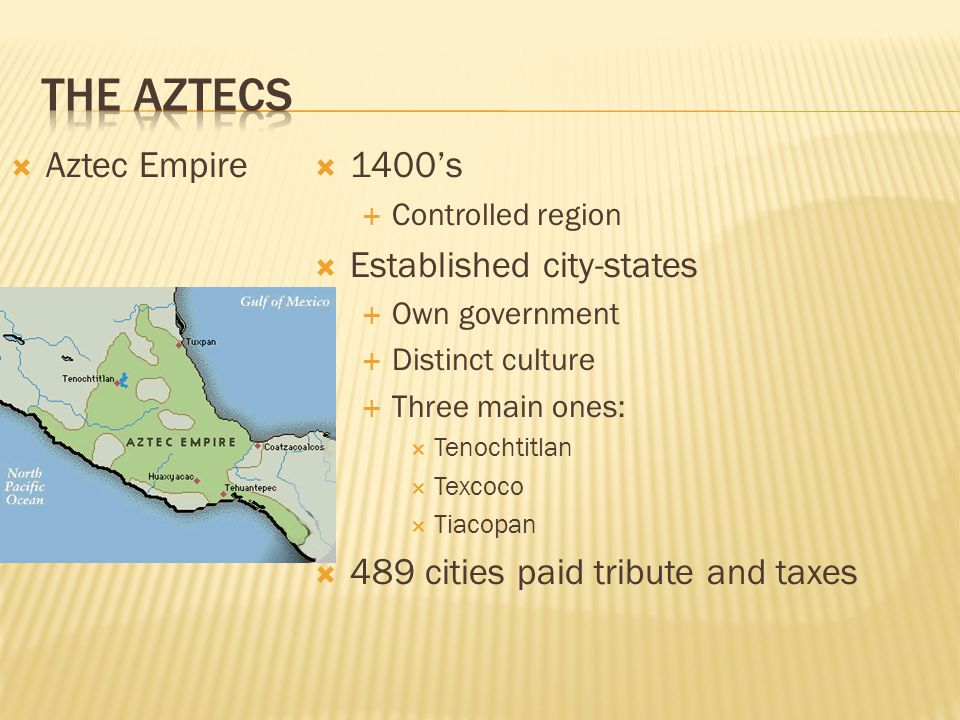 The Aztecs Aztec Empire 1400's Established city-states