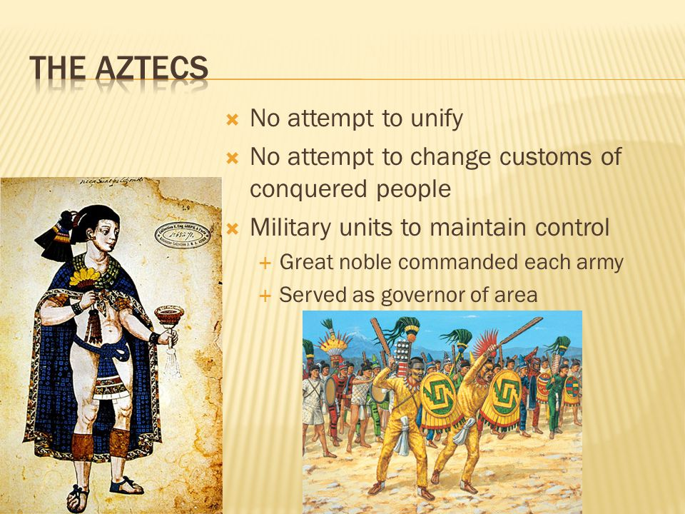 The Aztecs No attempt to unify