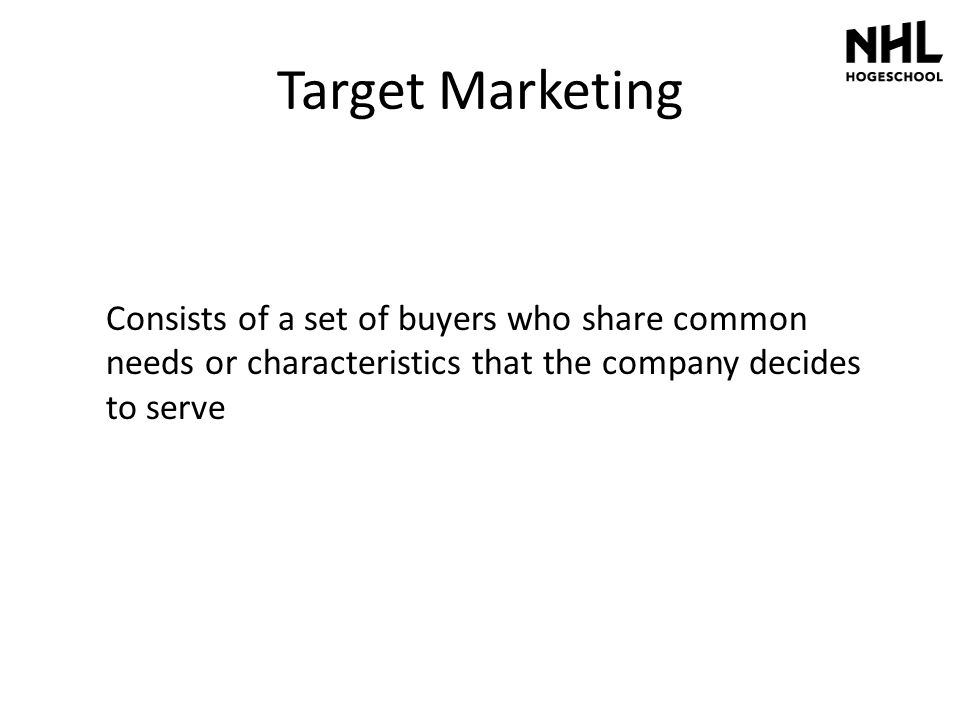 Target Marketing Consists of a set of buyers who share common needs or characteristics that the company decides to serve.