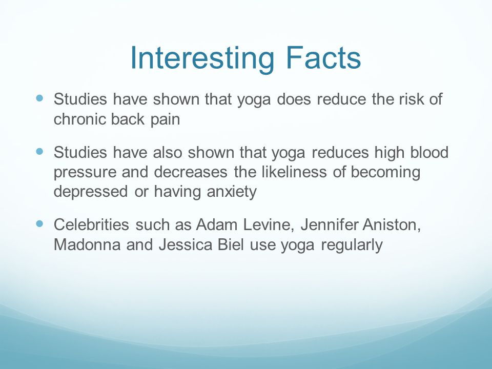 Interesting Facts Studies have shown that yoga does reduce the risk of chronic back pain.