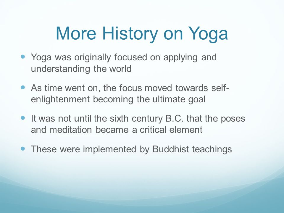 More History on Yoga Yoga was originally focused on applying and understanding the world.