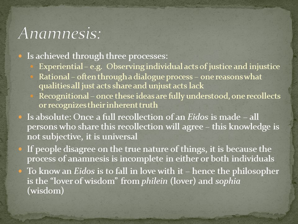 Anamnesis: Is achieved through three processes: