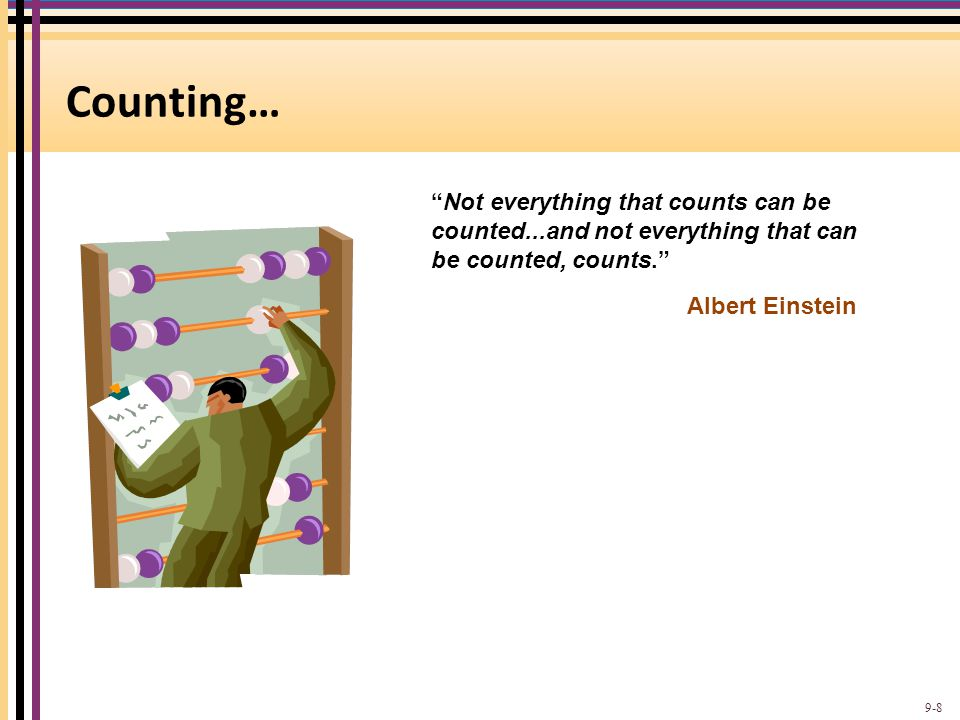 Counting… Not everything that counts can be counted...and not everything that can be counted, counts.