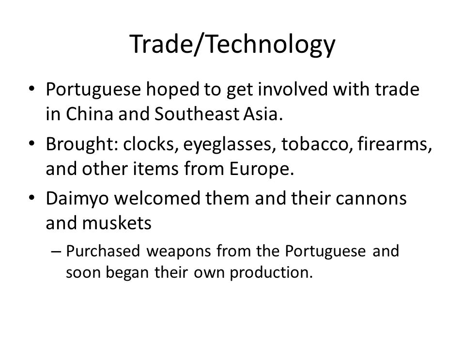 Trade/Technology Portuguese hoped to get involved with trade in China and Southeast Asia.