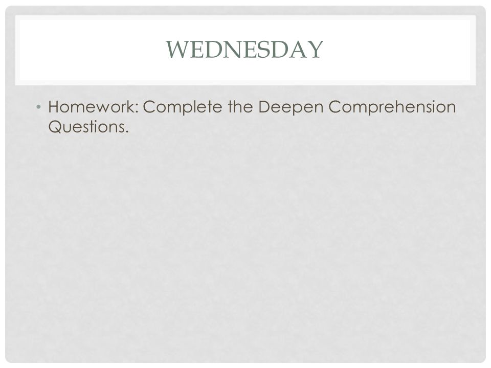 Wednesday Homework: Complete the Deepen Comprehension Questions.