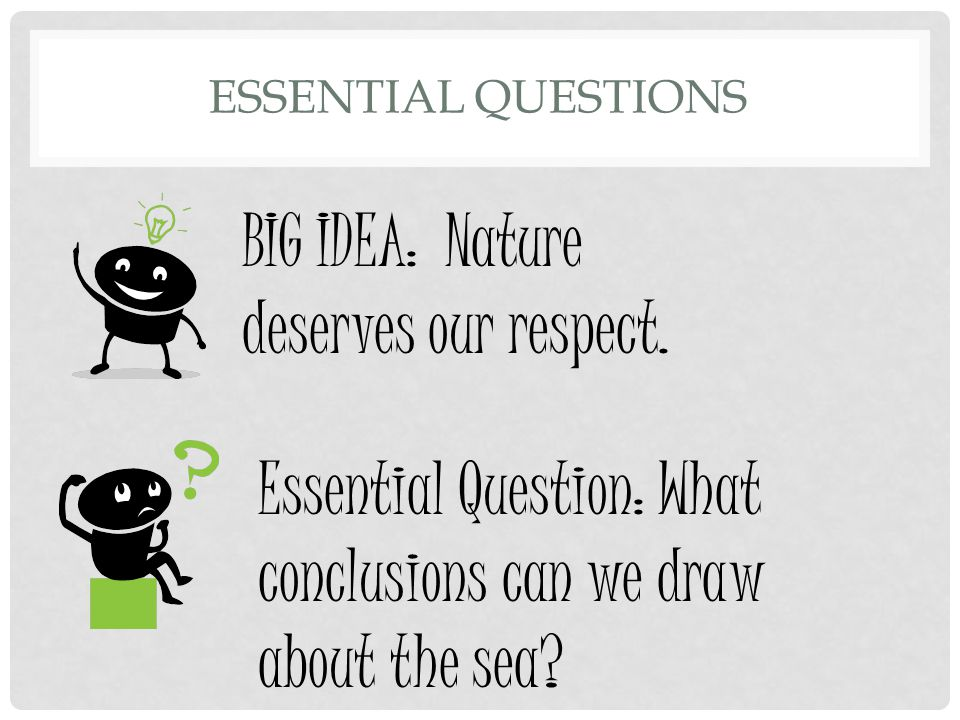 BIG IDEA: Nature deserves our respect.