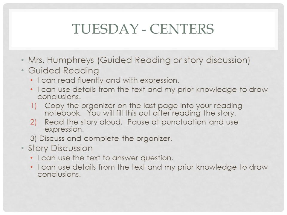 Tuesday - Centers Mrs. Humphreys (Guided Reading or story discussion)