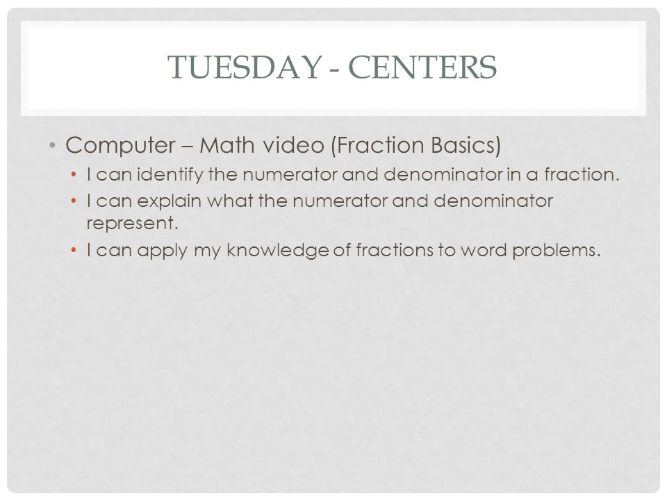 Tuesday - Centers Computer – Math video (Fraction Basics)