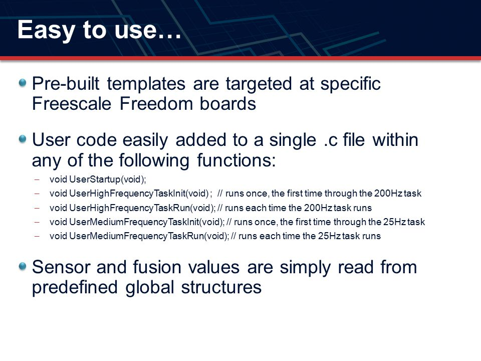 Easy to use… Pre-built templates are targeted at specific Freescale Freedom boards.