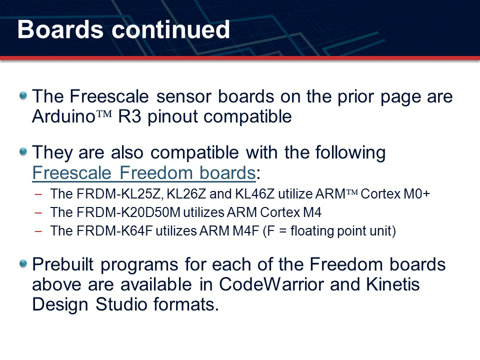 Boards continued The Freescale sensor boards on the prior page are Arduino R3 pinout compatible.
