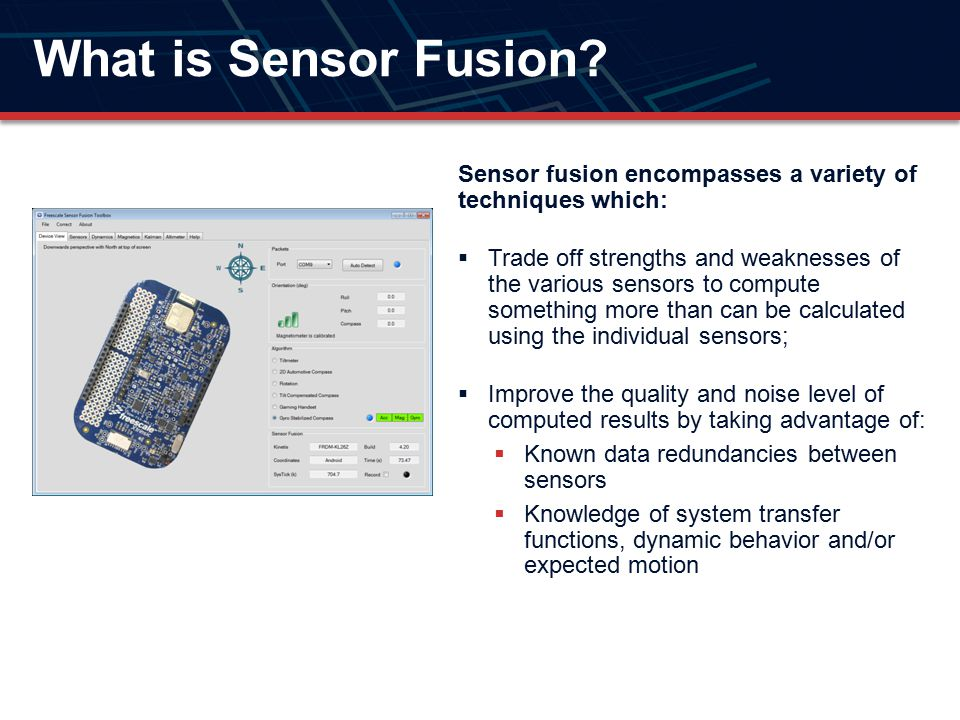 What is Sensor Fusion Sensor fusion encompasses a variety of techniques which: