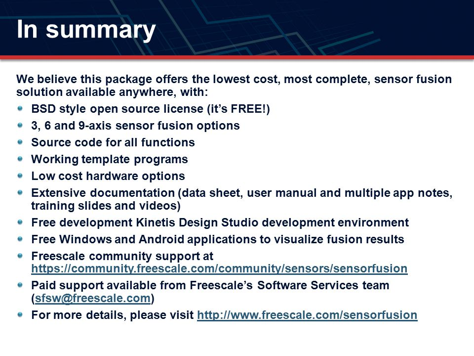 In summary We believe this package offers the lowest cost, most complete, sensor fusion solution available anywhere, with: