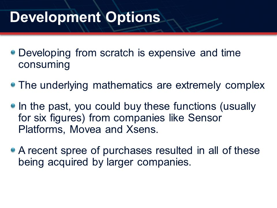 Development Options Developing from scratch is expensive and time consuming. The underlying mathematics are extremely complex.