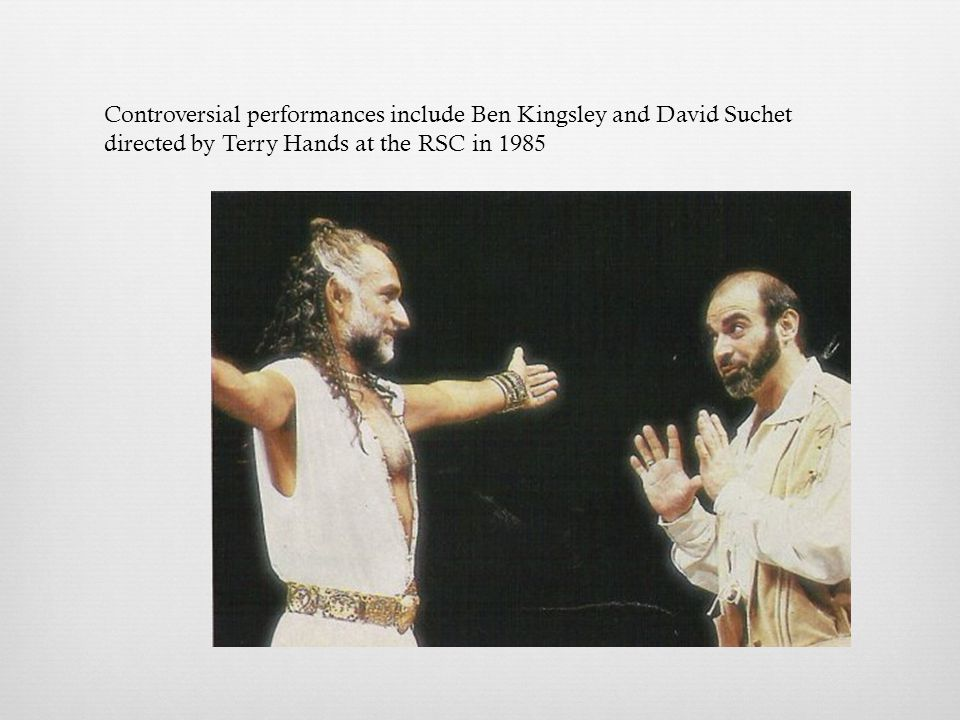 Controversial performances include Ben Kingsley and David Suchet