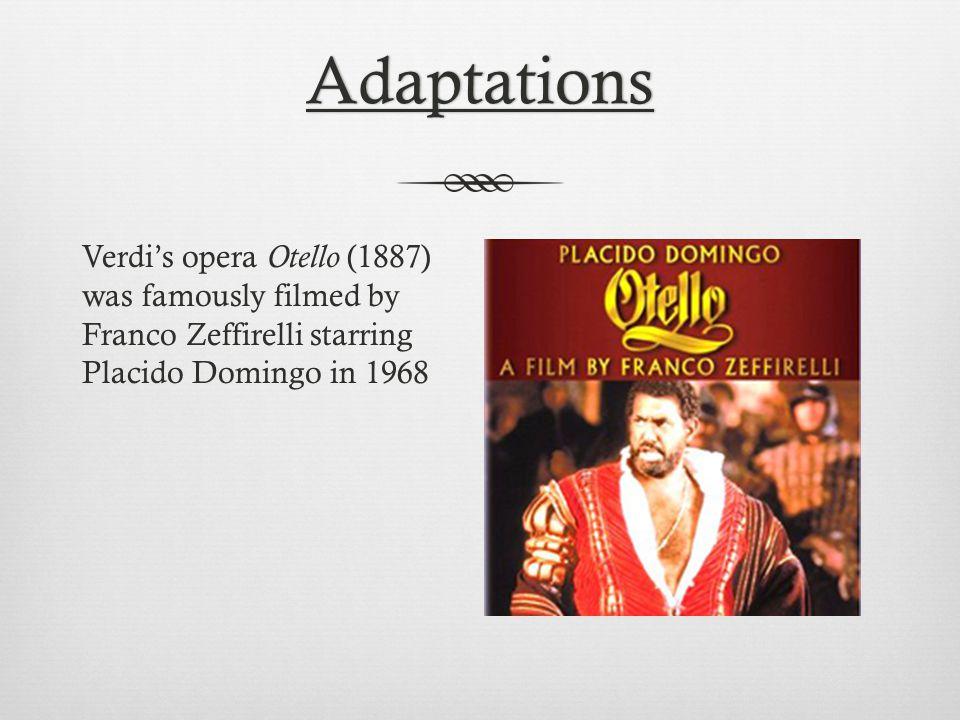 Adaptations Verdi's opera Otello (1887) was famously filmed by Franco Zeffirelli starring Placido Domingo in 1968.
