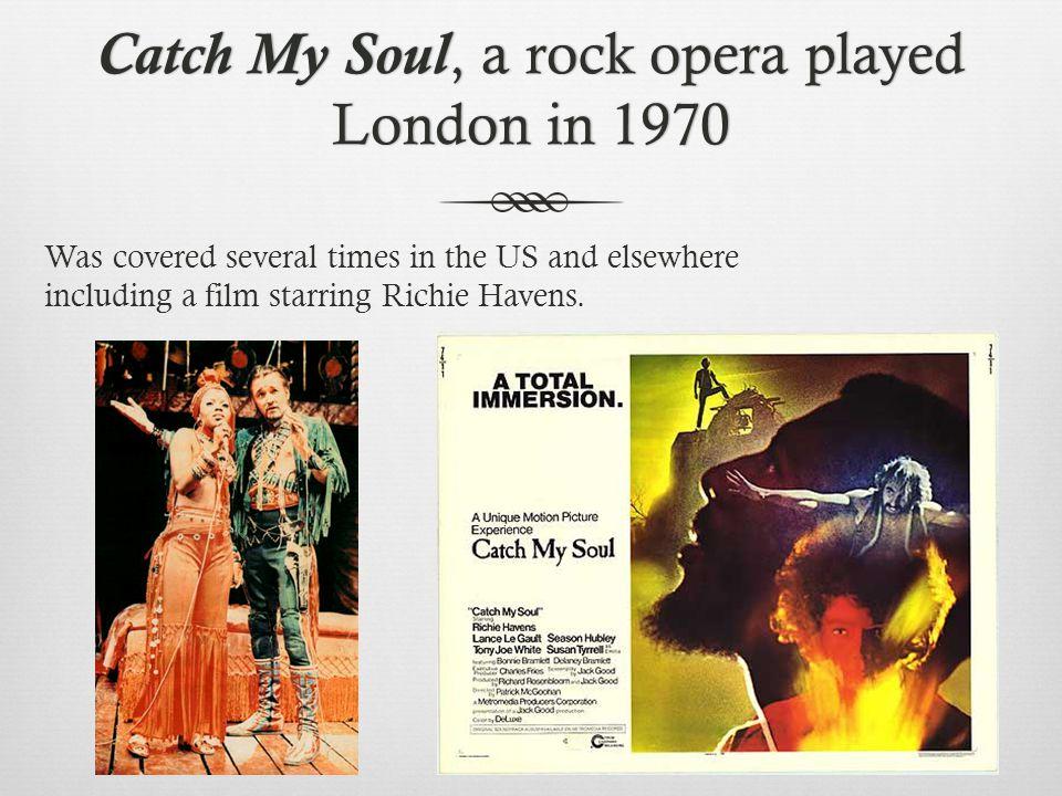 Catch My Soul, a rock opera played London in 1970