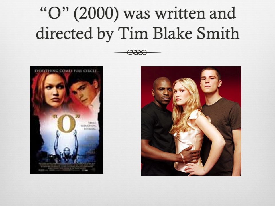 O (2000) was written and directed by Tim Blake Smith