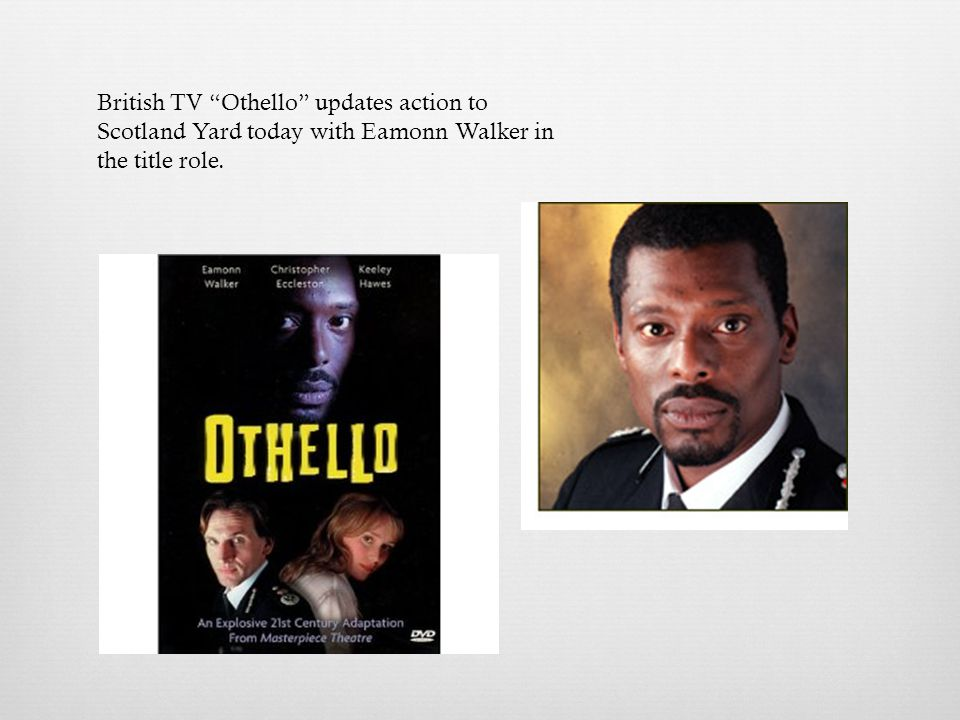 British TV Othello updates action to Scotland Yard today with Eamonn Walker in the title role.