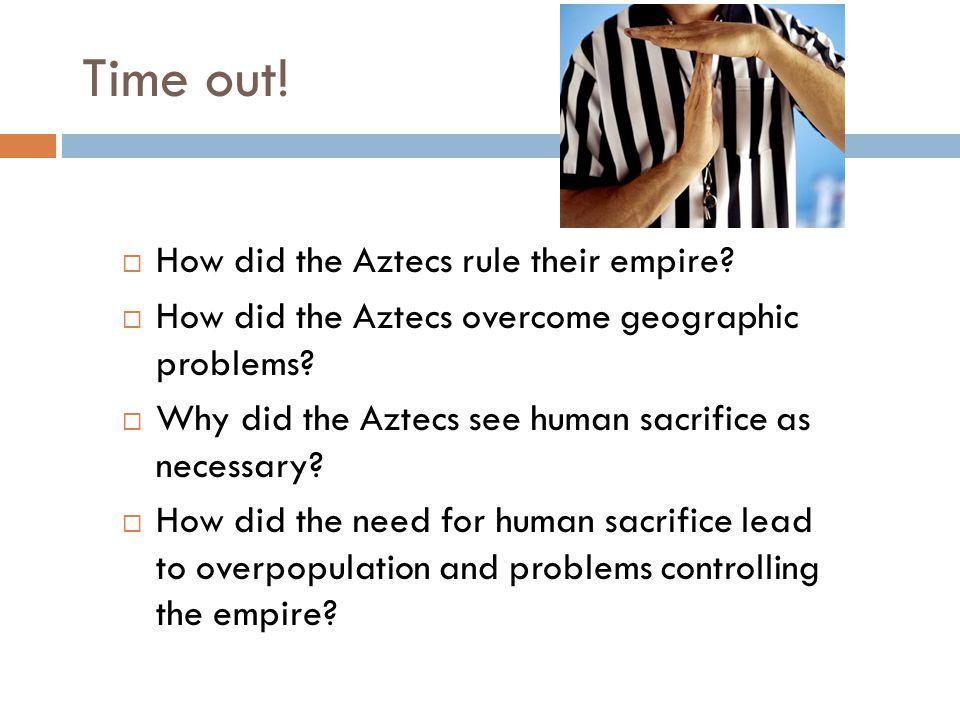 Time out! How did the Aztecs rule their empire