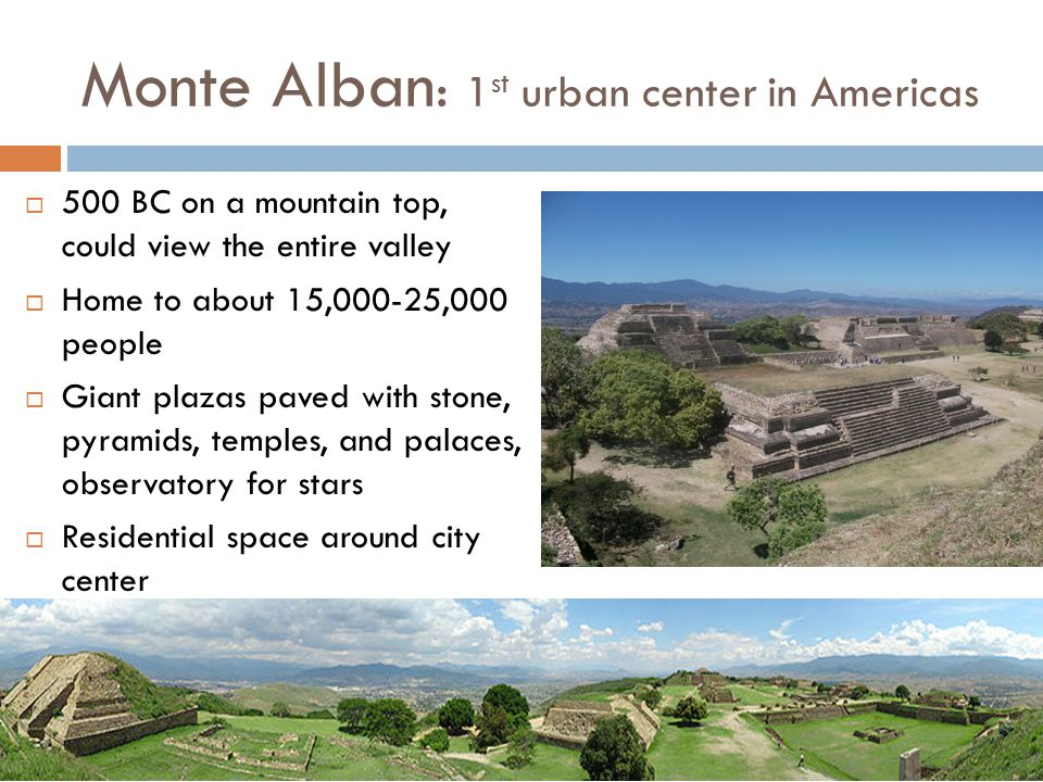 Monte Alban: 1st urban center in Americas
