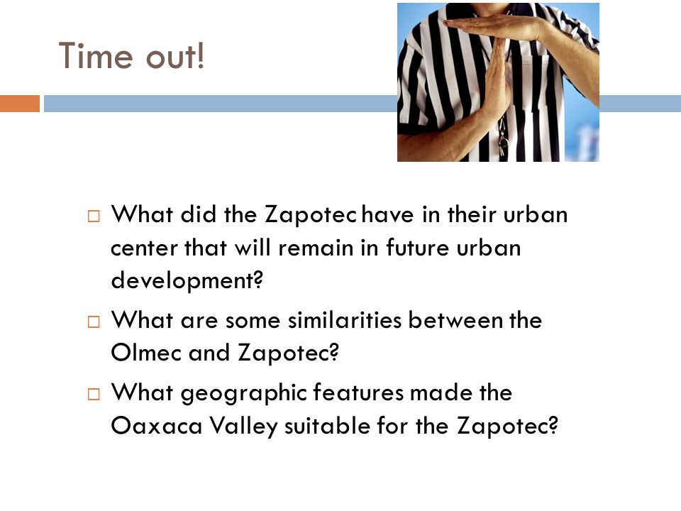 Time out! What did the Zapotec have in their urban center that will remain in future urban development