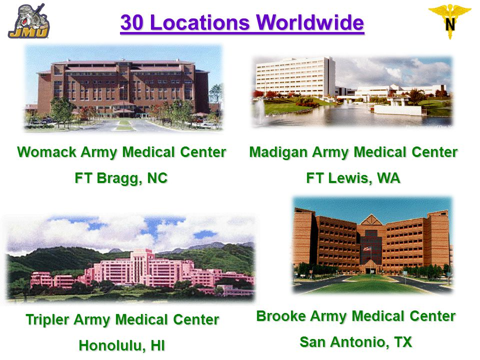 30 Locations Worldwide Womack Army Medical Center FT Bragg, NC