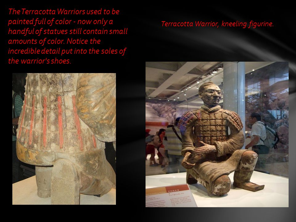 The Terracotta Warriors used to be painted full of color - now only a handful of statues still contain small amounts of color. Notice the incredible detail put into the soles of the warrior s shoes.