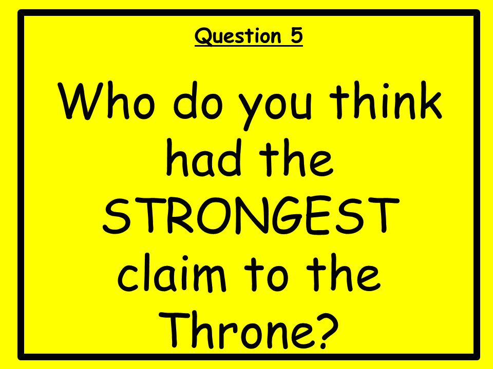 Who do you think had the STRONGEST claim to the Throne