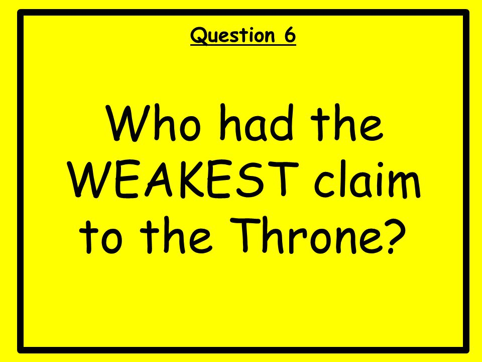 Who had the WEAKEST claim to the Throne