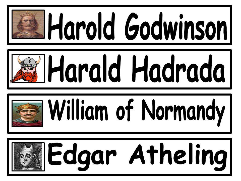Harold Godwinson Harald Hadrada William of Normandy Edgar Atheling